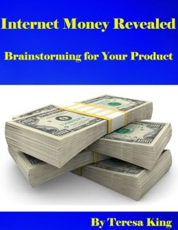 Internet Money Revealed - Brainstorming for Your Product