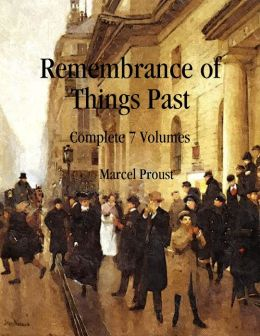 Remembrance of Things Past: Complete 7 Volumes