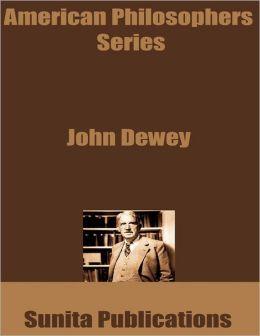 American Philosophers Series: John Dewey