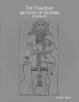 The Chaldean Account of Genesis: Illustrated