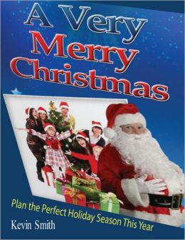 A Very Merry Christmas: Plan the Perfect Holiday Season This Year