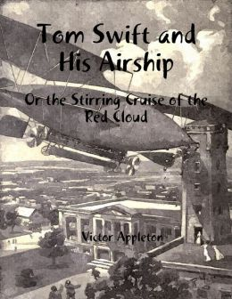 Tom Swift and His Airship: Or The Stirring Cruise of the Red Cloud