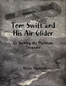 Tom Swift and His Air Glider: Or Seeking the Platinum Treasure