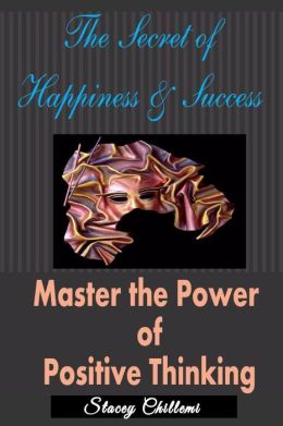 The Secret to Happiness & Success: Master the Power of Positive Thinking