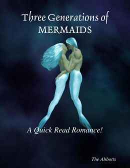 Three Generations of Mermaids : A Quick Read Romance!