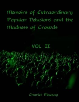 Memoirs of Extraordinary Popular Delusions and the Madness of Crowds : Vol.II (Illustrated)