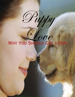 Puppy Love - Why You Should Get a Dog