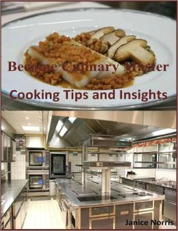 Become Culinary Master: Cooking Tips and Insights