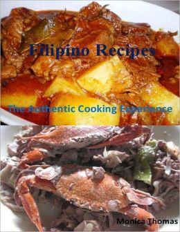 Filipino Recipes: The Authentic Cooking Experience