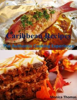 Caribbean Recipes: The Authentic Cooking Experience