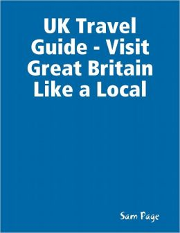 UK Travel Guide - Visit Great Britain Like a Local