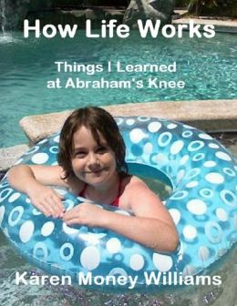 How Life Works: Things I Learned at Abraham's Knee