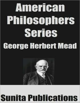American Philosophers Series: George Herbert Mead