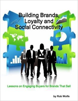 Building Brands, Loyalty and Social Connectivity: Lessons on Engaging Buyers for Brands That Sell