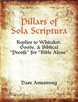 Pillars of Sola Scriptura: Replies to Whitaker, Goode, & Biblical