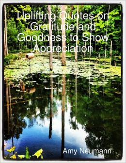 Uplifting Quotes on Gratitude and Goodness to Show Appreciation - Downloadable
