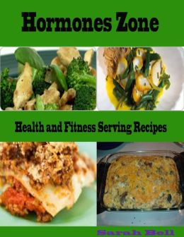 Hormones Zone : Health and Fitness Serving Recipes