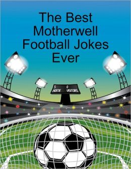 The Best Motherwell Football Jokes Ever