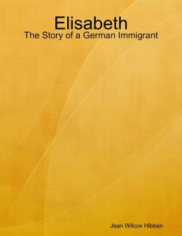 Elisabeth: The Story of a German Immigrant
