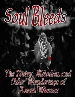 Soul Bleeds - The Poetry, Melodies, and Other Wanderings of Karen Wiesner