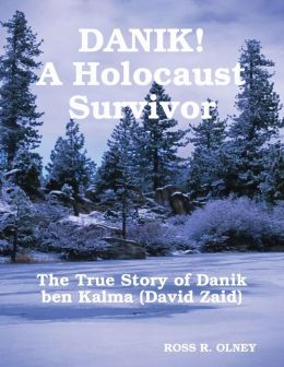 DANIK! A Holocaust Survivor - The True Story of David Kalma (David Zaid)