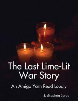 The Last Lime-Lit War Story: An Amigo Yarn Read Loudly