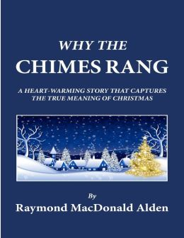 Why the Chimes Rang: A Heart-warming Story that Captures the True Meaning of Christmas