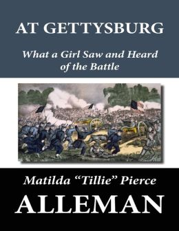 At Gettysburg: What a Girl Saw and Heard of the Battle