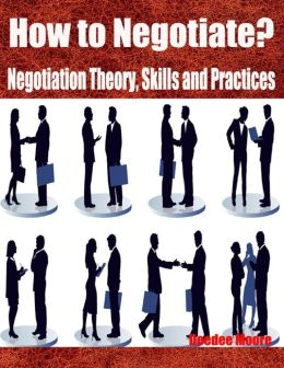 How to Negotiate? - Negotiation Theory, Skills and Practices