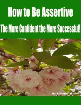 How to Be Assertive - The More Confident the More Successful!