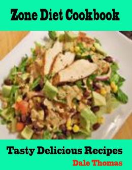 Zone Diet Cookbook : Tasty Delicious Recipes