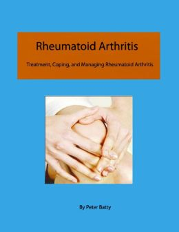 Rheumatoid Arthritis - Treatment, Coping, and Managing Rheumatoid Arthritis