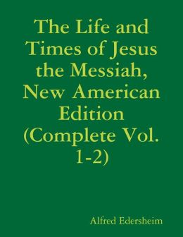 The Life and Times of Jesus the Messiah, New American Edition (Complete Vol. 1-2)
