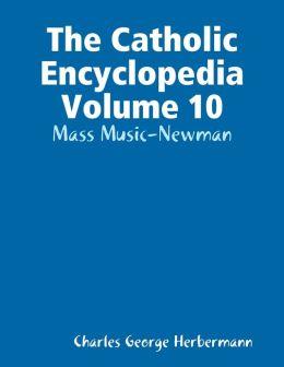 The Catholic Encyclopedia Volume 10: Mass Music-Newman