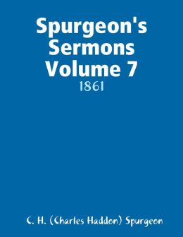 Spurgeon's Sermons Volume 7: 1861