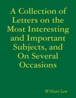 A Collection of Letters on the Most Interesting and Important Subjects, and On Several Occasions