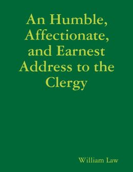 An Humble, Affectionate, and Earnest Address to the Clergy
