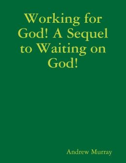 Working for God! A Sequel to Waiting on God!