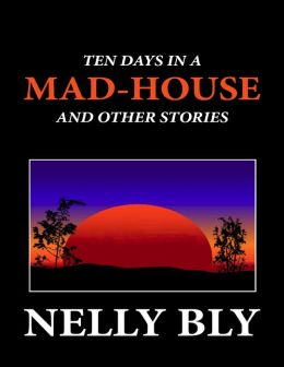 Ten Days in a Mad-House and Other Stories