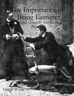 The Importance of Being Earnest: A Trivial Comedy for Serious People