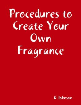 Procedures to Create Your Own Fragrance