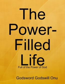 The Power-Filled Life: Full of the Power of God