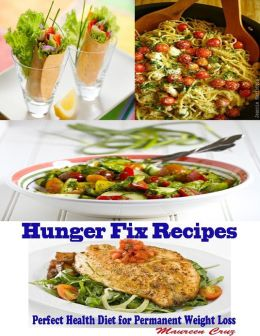 Hunger Fix Recipes : Perfect Health Diet for Permanent Weight Loss