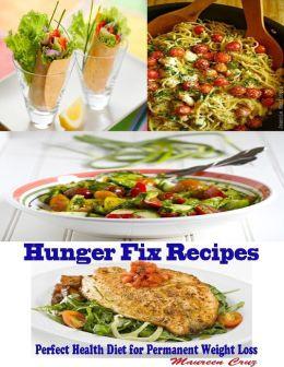 Hunger Fix Recipes : Perfect Health Diet for Permanent Weight Loss by Maureen Cruz 9781300281399 NOOK Book (eBook) Barnes & Nobl