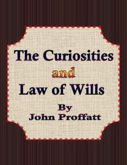 The Curiosities and Law of Wills
