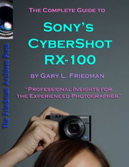 The Complete Guide to Sony's Cyber-Shot RX-100