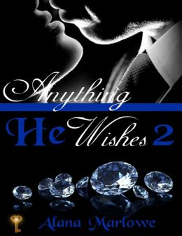Anything He Wishes 2 (Billionaire BDSM Erotic Romance)