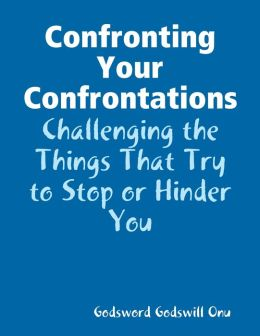 Confronting Your Confrontations: Challenging the Things That Try to Stop or Hinder You