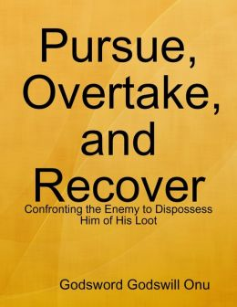 Pursue, Overtake, and Recover: Confronting the Enemy to Dispossess Him of His Loot