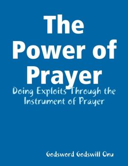 The Power of Prayer: Doing Exploits Through the Instrument of Prayer